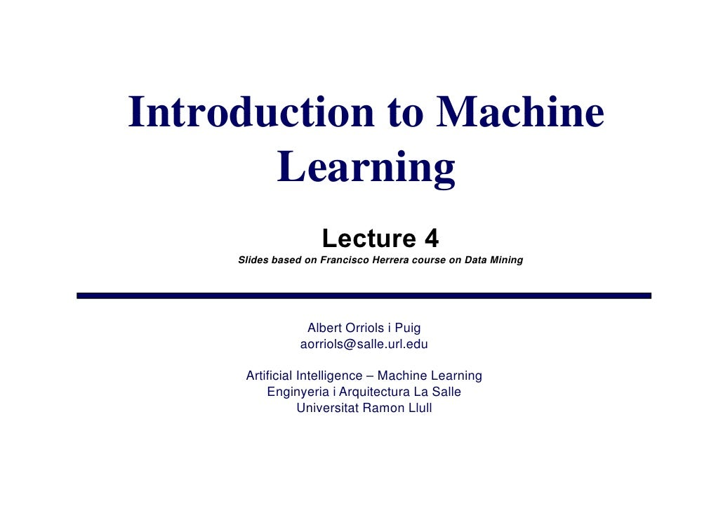 Introduction to Machine        Learning                      Lecture 4      Slides based on Francisco Herrera course on Da...