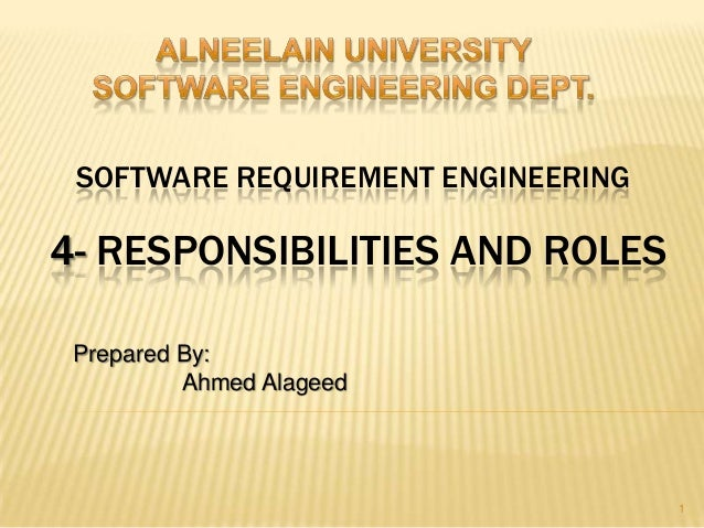 SOFTWARE REQUIREMENT ENGINEERINGPrepared By:Ahmed Alageed14- RESPONSIBILITIES AND ROLES