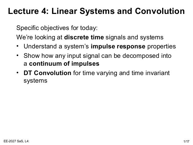 EE-2027 SaS, L4: 1/17 Lecture 4: Linear Systems and Convolution Specific objectives for today: We're looking at discrete t...