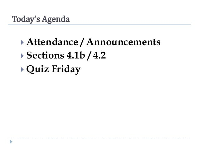 Today's Agenda  Attendance  / Announcements  Sections 4.1b / 4.2  Quiz Friday