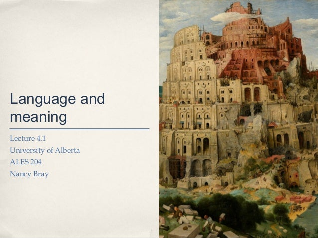 Language andmeaningLecture 4.1University of AlbertaALES 204Nancy Bray                        1