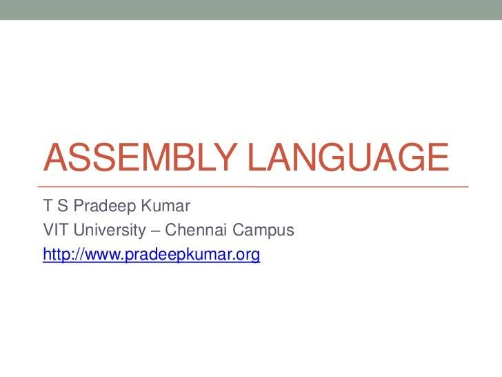 ASSEMBLY LANGUAGET S Pradeep KumarVIT University – Chennai Campushttp://www.pradeepkumar.org