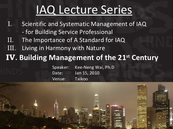 I .   Scientific and Systematic Management of IAQ   - for Building Service Professional  II .   The Importance of A Standa...