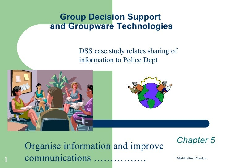 Group Decision Support  and Groupware Technologies Chapter 5 Modified from Marakas Organise information and improve commun...