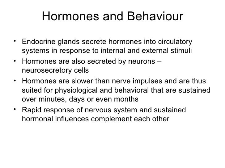 Hormones and Behaviour• Endocrine glands secrete hormones into circulatory  systems in response to internal and external s...