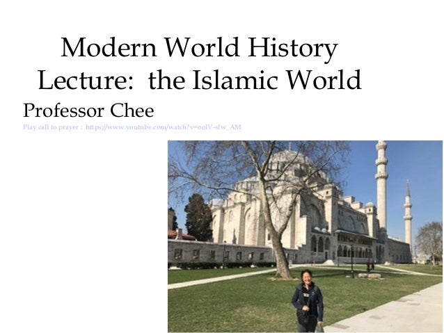 Modern World History Lecture: the Islamic World Professor Chee Questions to consider: Did Islamic empires decline? If so, ...