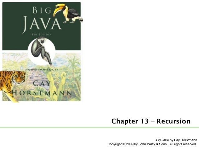 Chapter 13 – Recursion Big Java by Cay Horstmann Copyright © 2009 by John Wiley & Sons. All rights reserved.