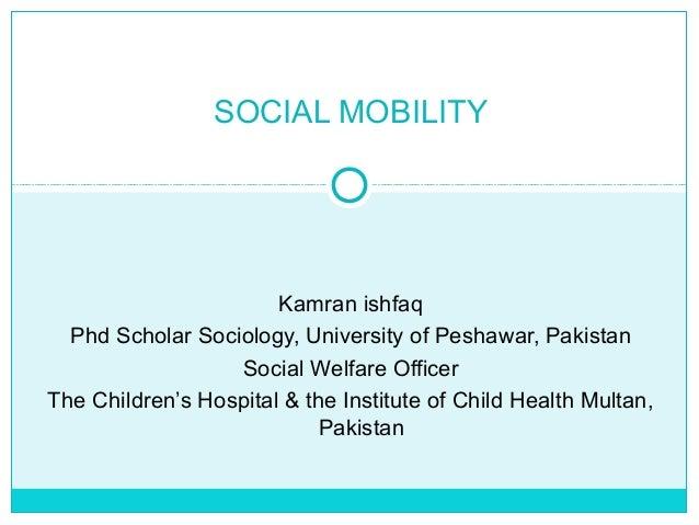 SOCIAL MOBILITY                       Kamran ishfaq  Phd Scholar Sociology, University of Peshawar, Pakistan              ...