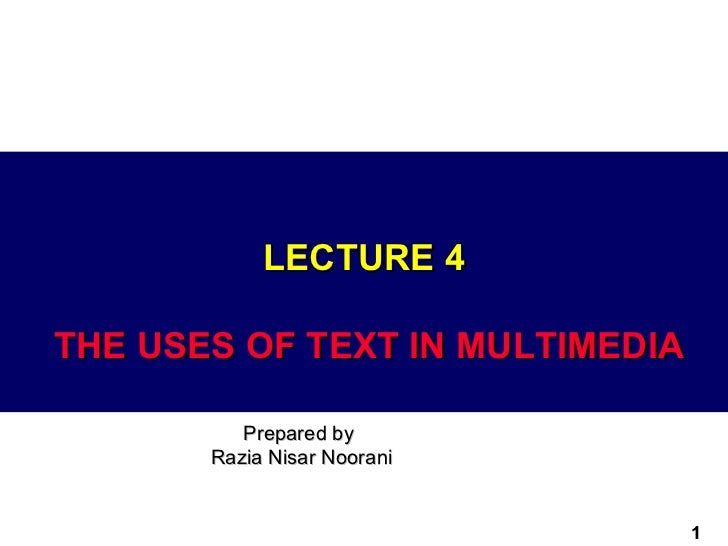 LECTURE 4THE USES OF TEXT IN MULTIMEDIA          Prepared by       Razia Nisar Noorani                                 1