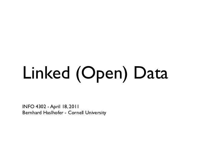 Linked (Open) DataINFO 4302 - April 18, 2011Bernhard Haslhofer - Cornell University