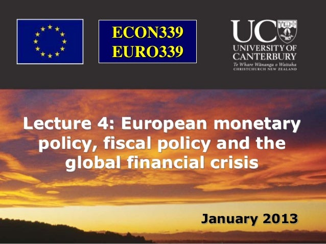 ECON339         EURO339Lecture 4: European monetary policy, fiscal policy and the    global financial crisis              ...