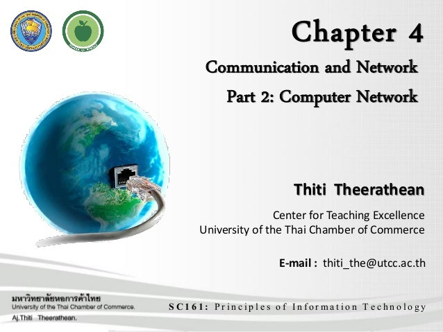 Chapter 4 SC161: Principles of Information Technology Communication and Network Part 2: Computer Network Thiti Theerathean...