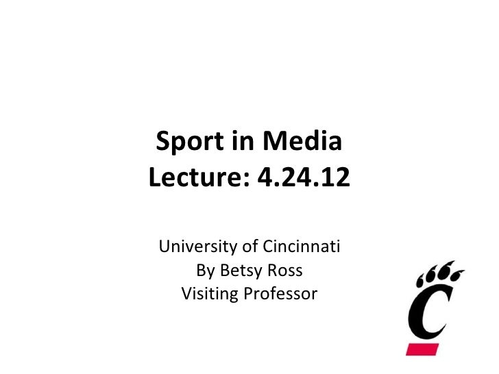 Sport in MediaLecture: 4.24.12University of Cincinnati    By Betsy Ross  Visiting Professor
