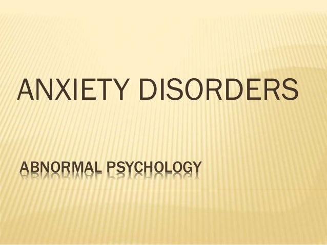 ABNORMAL PSYCHOLOGY ANXIETY DISORDERS