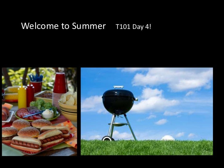 Welcome to Summer<br />T101 Day 4!<br />