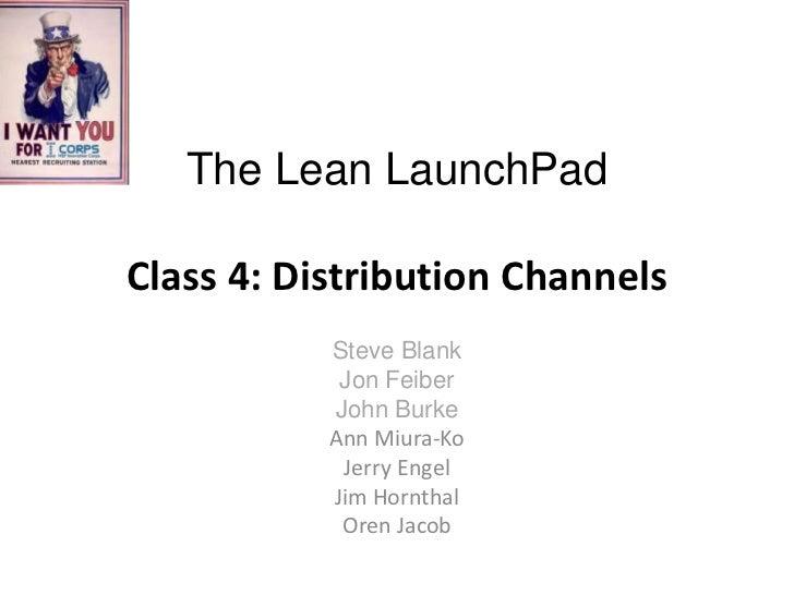The Lean LaunchPadClass 4: Distribution Channels           Steve Blank            Jon Feiber           John Burke         ...