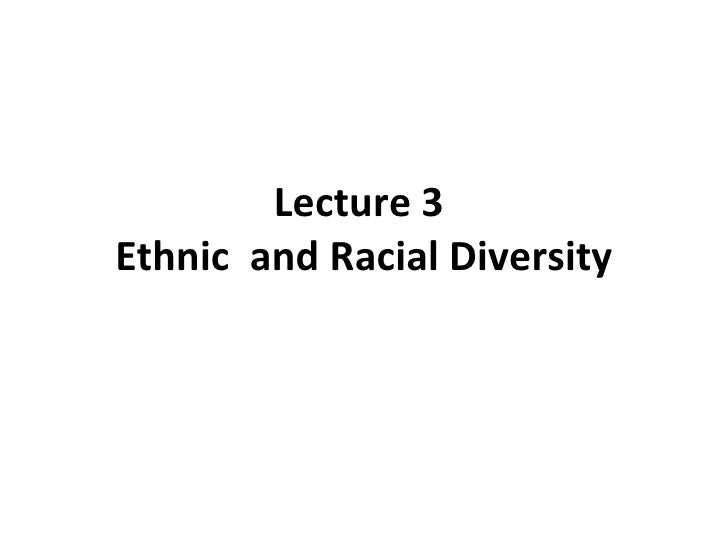 Lecture 4 ethnic and racial diversity