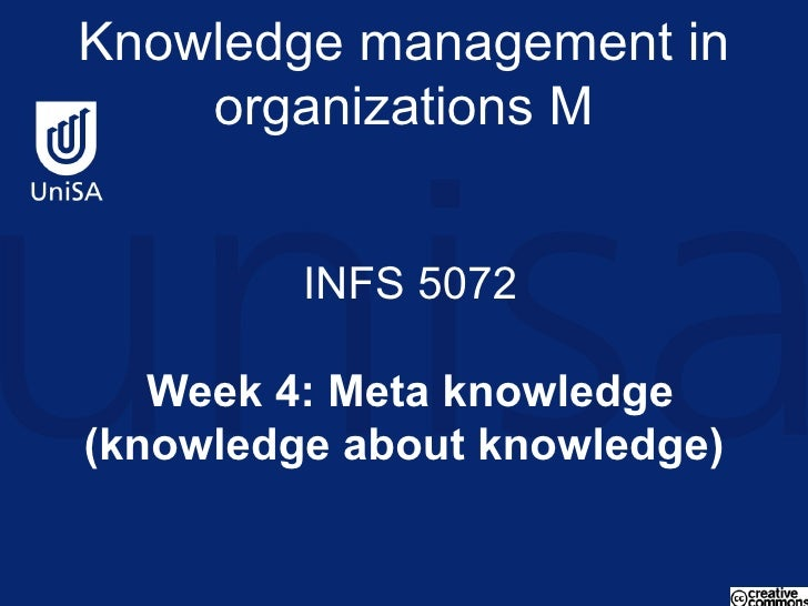 Knowledge management in organizations M  INFS 5072   Week 4: Meta knowledge (knowledge about knowledge)