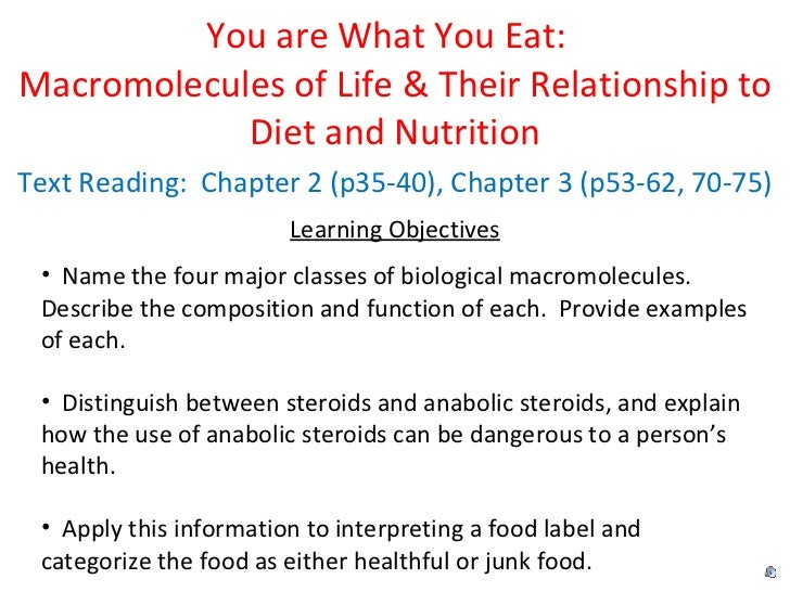 You are What You Eat:  Macromolecules of Life & Their Relationship to Diet and Nutrition Text Reading:  Chapter 2 (p35-40)...