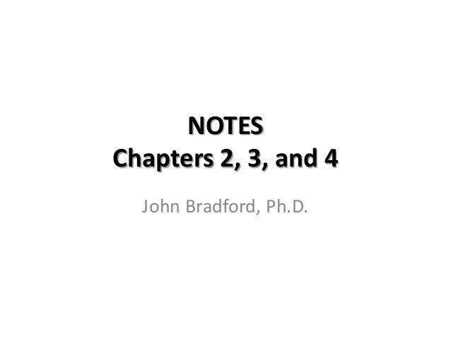 NOTESChapters 2, 3, and 4John Bradford, Ph.D.