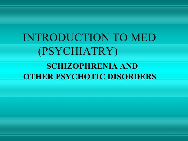INTRODUCTION TO MED  (PSYCHIATRY)    SCHIZOPHRENIA AND OTHER PSYCHOTIC DISORDERS