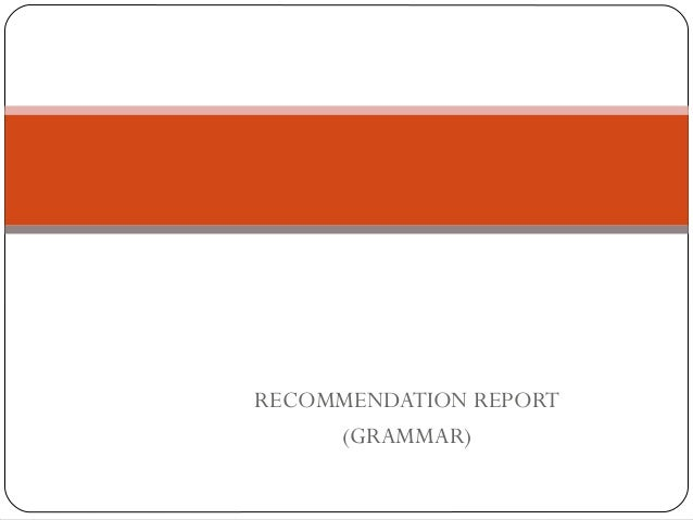 ~LECTURE 4~BLHW3402-TECHNICAL  COMMUNICATION IIRECOMMENDATION REPORT     (GRAMMAR)