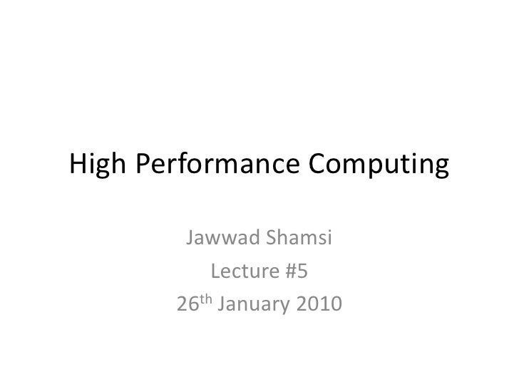 High Performance Computing          Jawwad Shamsi            Lecture #5        26th January 2010