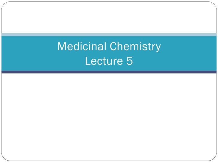 Medicinal Chemistry Lecture 5