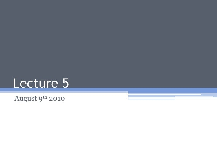 Lecture 5<br />August 9th 2010<br />