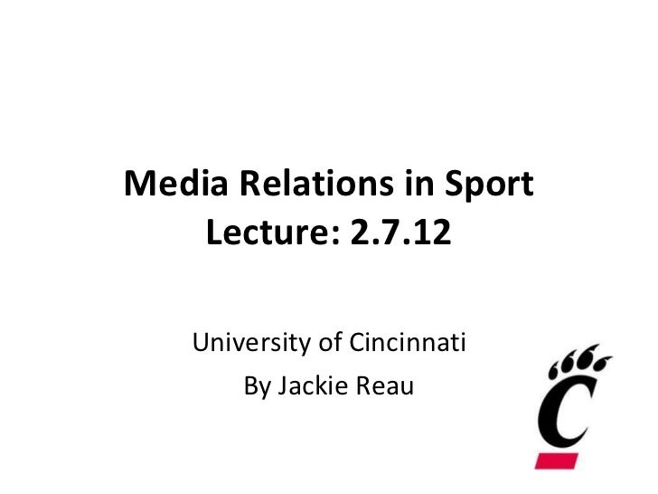 Media Relations in Sport Lecture: 2.7.12 University of Cincinnati By Jackie Reau
