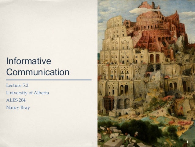 InformativeCommunicationLecture 5.2University of AlbertaALES 204Nancy Bray                        1