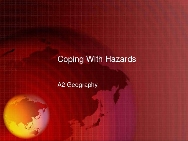 Coping With HazardsA2 Geography