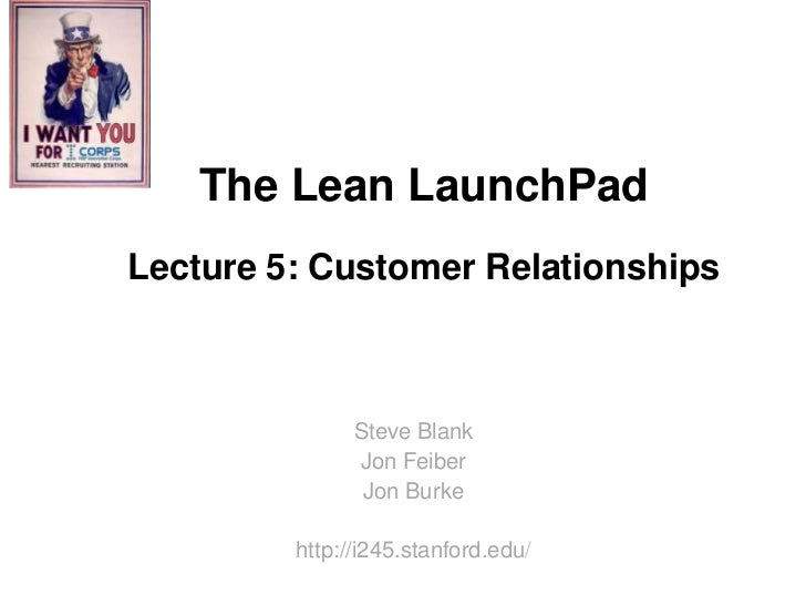 The Lean LaunchPadLecture 5: Customer Relationships               Steve Blank               Jon Feiber                Jon ...