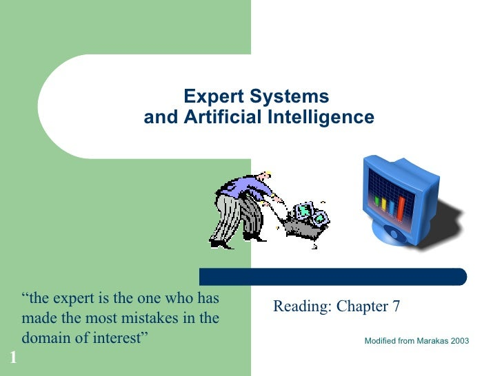 "Expert Systems  and Artificial Intelligence Modified from Marakas 2003 Reading: Chapter 7 "" the expert is the one who has ..."