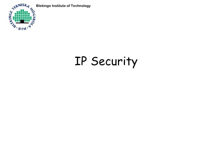 Blekinge Institute of Technology                      IP Security
