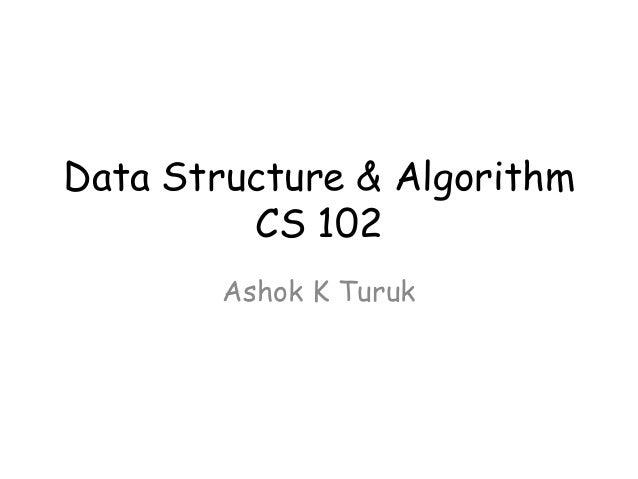 Data Structure & Algorithm CS 102 Ashok K Turuk