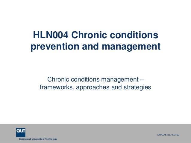 Queensland University of TechnologyCRICOS No. 00213JHLN004 Chronic conditionsprevention and managementChronic conditions m...
