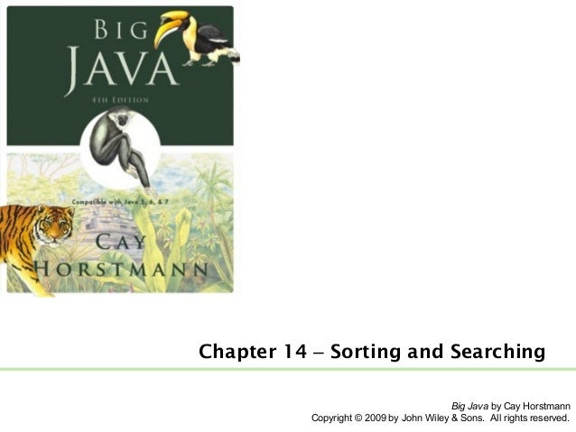 Chapter 14 – Sorting and Searching Big Java by Cay Horstmann Copyright © 2009 by John Wiley & Sons. All rights reserved.
