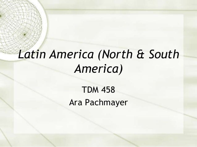 Latin America (North & SouthAmerica)TDM 458Ara Pachmayer