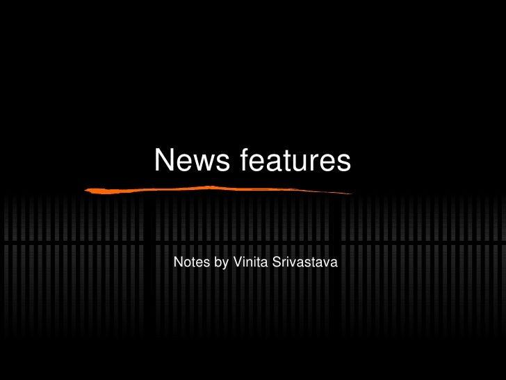News features Notes by Vinita Srivastava