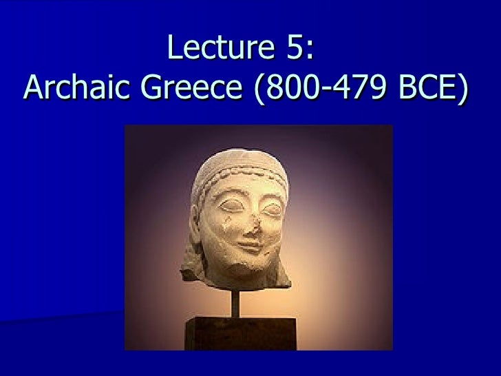 Lecture 5:  Archaic Greece (800-479 BCE)