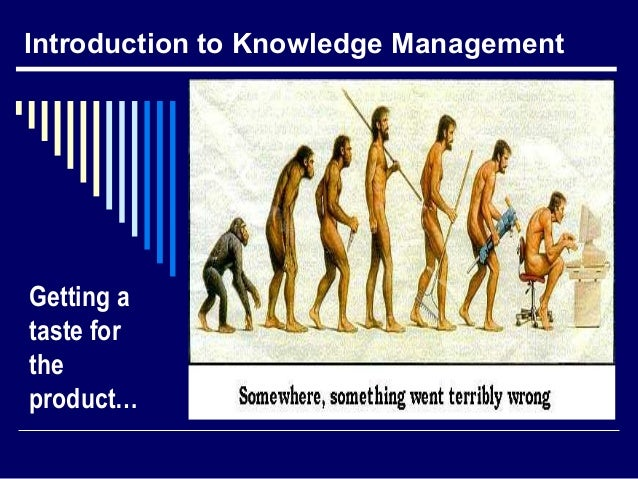 Introduction to Knowledge Management Getting a taste for the product…