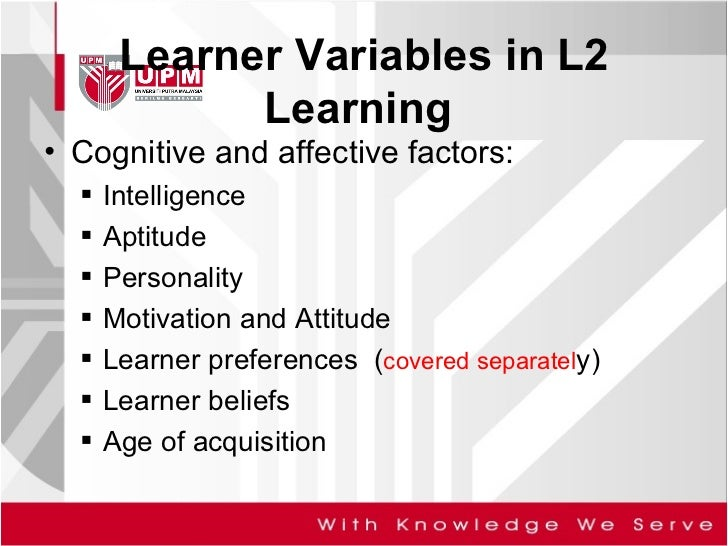 Learner Variables in L2 Learning  <ul><li>Cognitive and affective factors: </li></ul><ul><ul><li>Intelligence  </li></ul><...