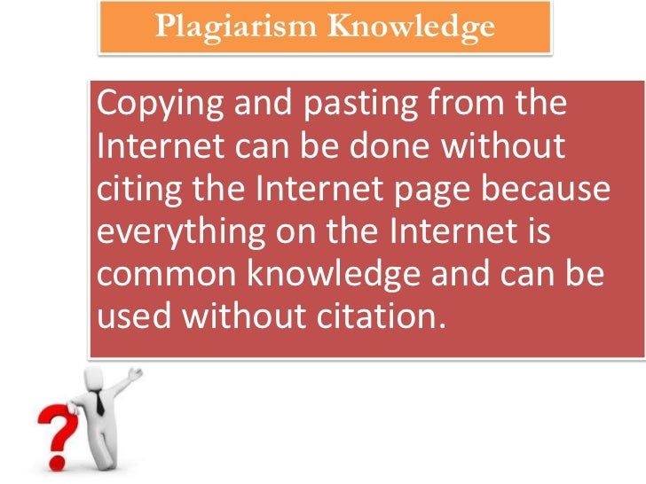 Plagiarism KnowledgeCopying and pasting from theInternet can be done withoutciting the Internet page becauseeverything on ...