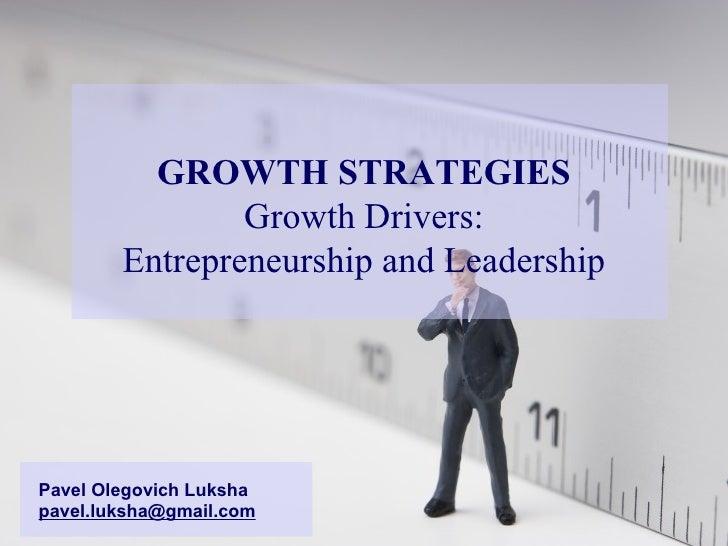 GROWTH STRATEGIES Growth Drivers: Entrepreneurship   and Leadership Pavel Olegovich Luksha [email_address]