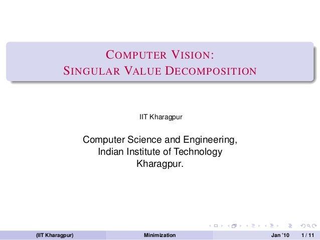 C OMPUTER V ISION :          S INGULAR VALUE D ECOMPOSITION                              IIT Kharagpur                  Co...