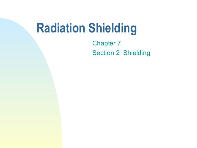Radiation Shielding Chapter 7 Section 2 Shielding