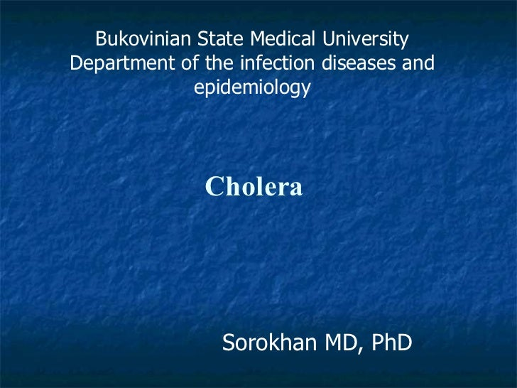 Cholera Sorokhan MD, PhD Bukovinian State Medical University Department of the infection diseases and epidemiology