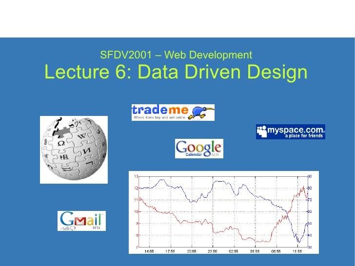 SFDV2001 – Web Development Lecture 6: Data Driven Design