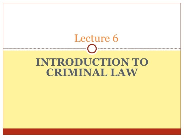 INTRODUCTION TO CRIMINAL LAW Lecture 6